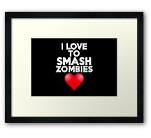 I love to smash zombies Framed Print