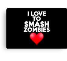 I love to smash zombies Canvas Print