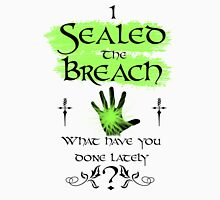 I Sealed the Breach: What have you done lately?  Unisex T-Shirt