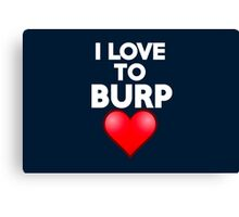 I love to burp Canvas Print