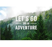 Lets go on an adventure Photographic Print