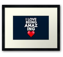 I love being amazing Framed Print