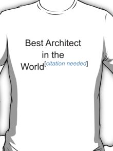 Best Architect in the World - Citation Needed! T-Shirt