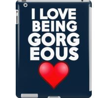 I love being gorgeous iPad Case/Skin