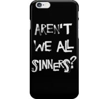 Aren't we all sinners? (No Crown) iPhone Case/Skin