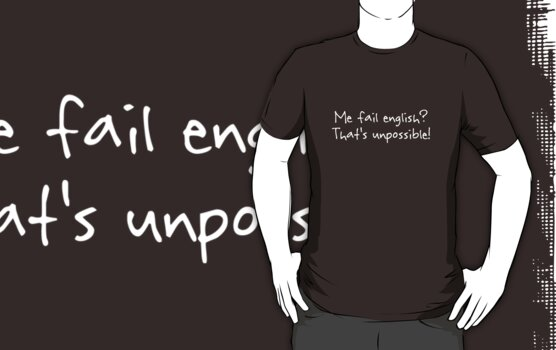 Me fail english? That's unpossible! by digerati