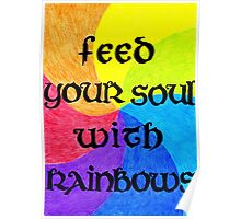 Feed your soul with rainbows Poster