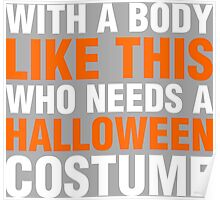 With A Body Like This Who Needs A Halloween Costume Poster