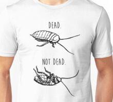 Dead. Not Dead. Roaches Unisex T-Shirt