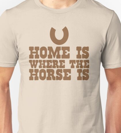 Home is where the horse is! Unisex T-Shirt