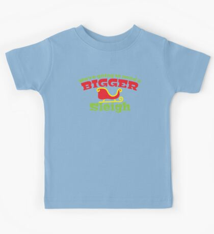 We're going to ened a bigger SLEIGH! funny Christmas design Kids Tee