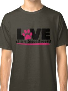 LOVE is a 4 legged word Classic T-Shirt