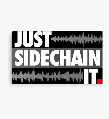 Just Sidechain It Canvas Print
