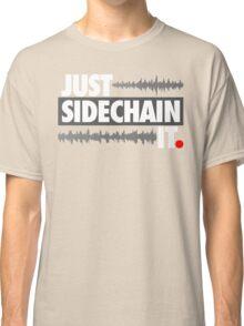 Just Sidechain It Classic T-Shirt