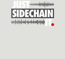 Just Sidechain It Unisex T-Shirt