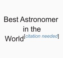 Best Astronomer in the World - Citation Needed! by lyricalshirts