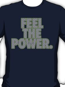 FEEL THE POWER. T-Shirt