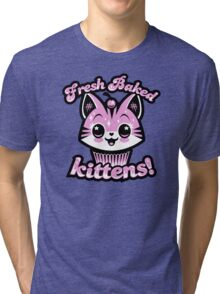 Fresh Baked Kittens  Tri-blend T-Shirt