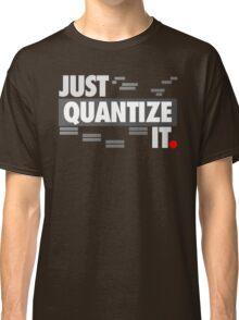 Just Quantize It Classic T-Shirt