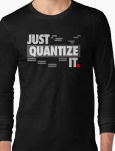 Just Quantize It Long Sleeve T-Shirt