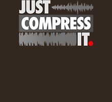 Just Compress It Unisex T-Shirt