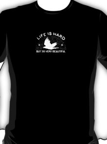 life is hard but so very beautiful T-Shirt
