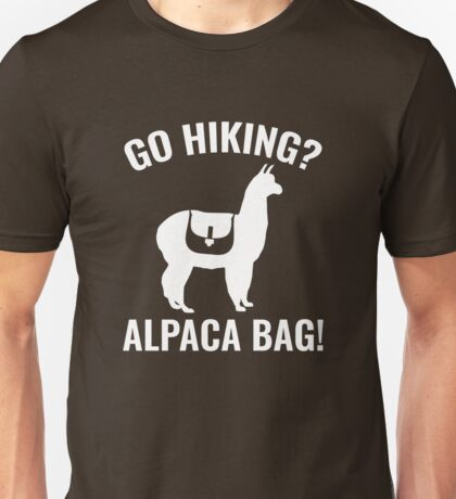 Go Hiking? Alpaca Bag! Unisex T-Shirt