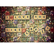 I love you like crazy Photographic Print