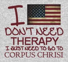 I Don't Need Therapy, I Just Need To Go To Corpus Chrisi T Shirt T-Shirt
