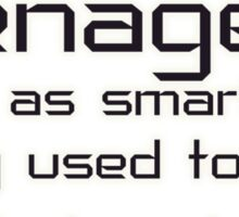 Teenagers: Not as smart as they used to be (when I was a teen) Sticker