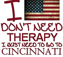 I Don't Need Therapy, I Just Need To Go To Cincinnati T Shirt by zandosfactry