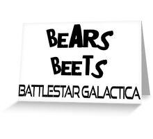 Bears, beets.  BATTLESTAR GALACTICA! Greeting Card