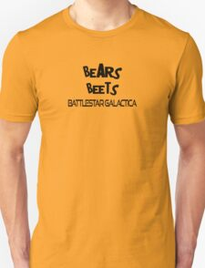 Bears, beets.  BATTLESTAR GALACTICA! T-Shirt