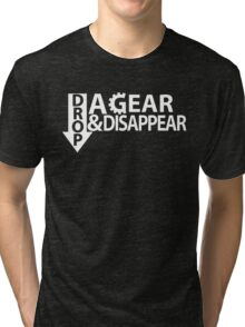 Drop a gear and disappear Tri-blend T-Shirt