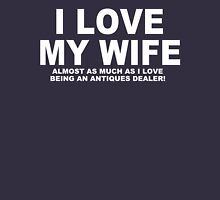 I LOVE MY WIFE Almost As Much As I Love Being An Antiques Dealer T-Shirt