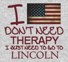 I Don't Need Therapy, I Just Need To Go To Lincoln T Shirt T-Shirt