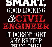 smart good looking and civil engineer it doesn't get any better than this by teeshirtz
