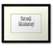 What would Shia LaBeouf say? Framed Print