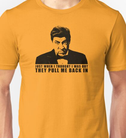Just When I Thought I Was Out Sopranos tshirt Unisex T-Shirt