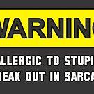 Warning: I'm Allergic to Stupidity by flip20xx
