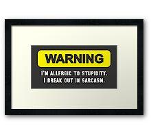 Warning: I'm Allergic to Stupidity Framed Print