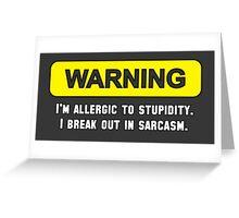 Warning: I'm Allergic to Stupidity Greeting Card