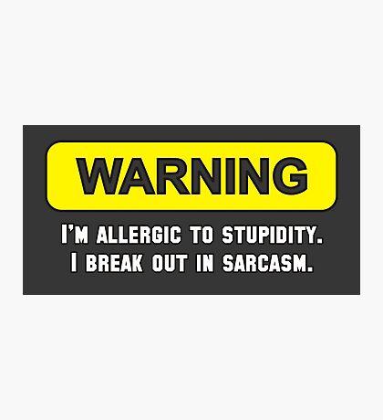 Warning: I'm Allergic to Stupidity Photographic Print