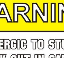 Warning: I'm Allergic to Stupidity Sticker