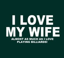I LOVE MY WIFE Almost As Much As I Love Playing Billiards T-Shirt