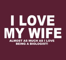 I LOVE MY WIFE Almost As Much As I Love Being A Biologist T-Shirt