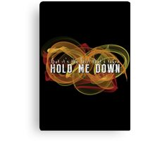 Hold Me Down - Dark Canvas Print