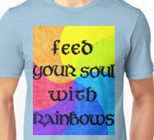 Feed your soul with rainbows Unisex T-Shirt