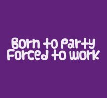 Born to party Forced to work T-Shirt