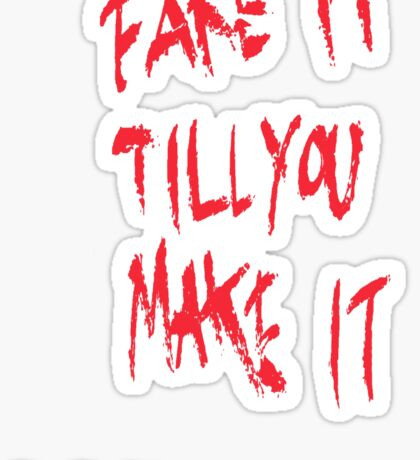 Fake it till you make it - Red Sticker